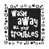 Label wash away all your troubles